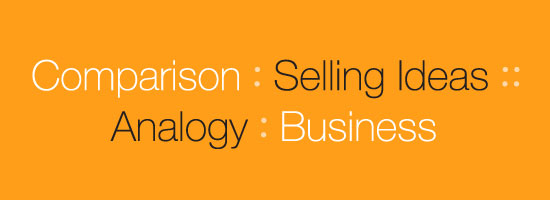 Comparison is to Selling Ideas as Analogy is to Business
