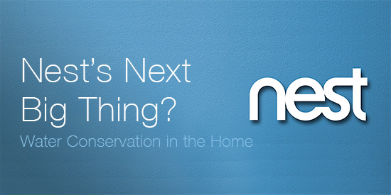 Nest's Next Big Thing? Water Conservation in the Home