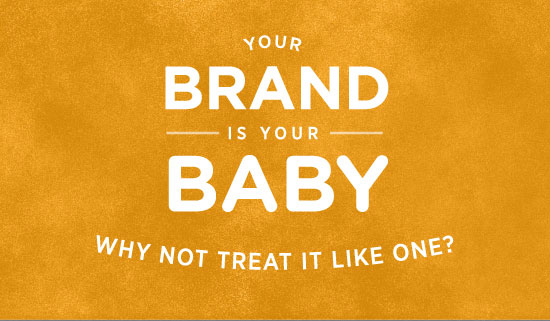 Your Brand is Your Baby, Why Not Treat It Like One?